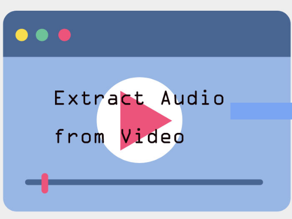 Work_to_Extract_Audio_from_Video_in_Optimal_Quality_how-to-extract-audio-from-video.jpg